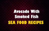 FOODporn.pl Avocado With Smoked Fish – Seafood Recipes – Health Channel