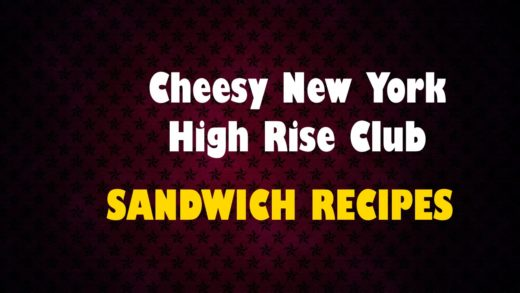 Cheesy New York High Rise Club - Sandwich Recipes - how to make sandwich