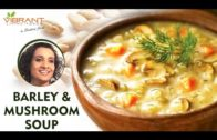 FOODporn.pl How to make Barley and Mushroom Soup | Healthy Soup Recipes | Sridevi Jasti | Vibrant Living