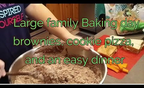 Large family BAKING DAY.....   brownies, cookie pizza, and an easy dinner