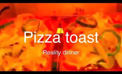 Reality dinner → Pizza toast