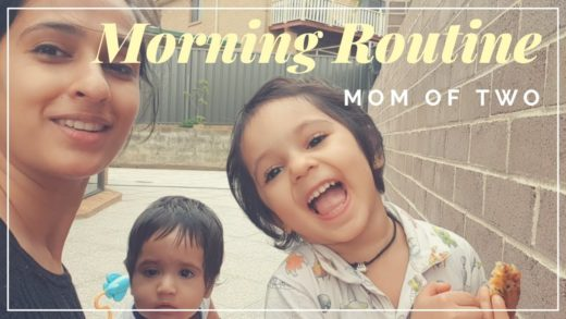 Morning Routine 2018 |  Indian SAHM Mom of two | Baby and Toddler